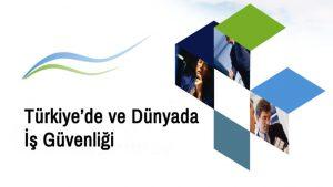 Türkiye'de ve Dünya'da İş Güvenliği