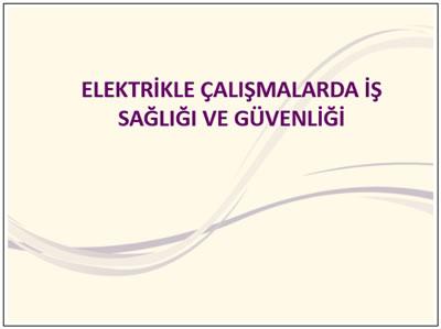 Elektrikle çalışmalarda iş sağlığı ve güvenliği